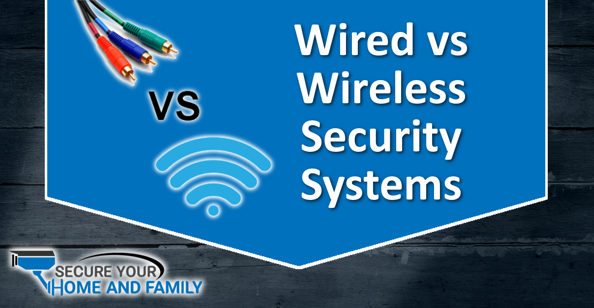 Wired Vs Wireless Security Systems Which Is Best