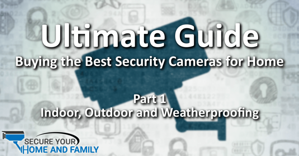 Ultimate Guide to Buying the Best Security Camera for Home