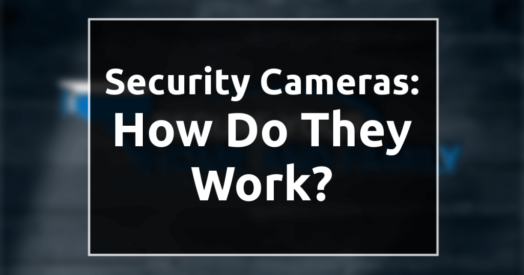 Security Cameras How Do They Work?