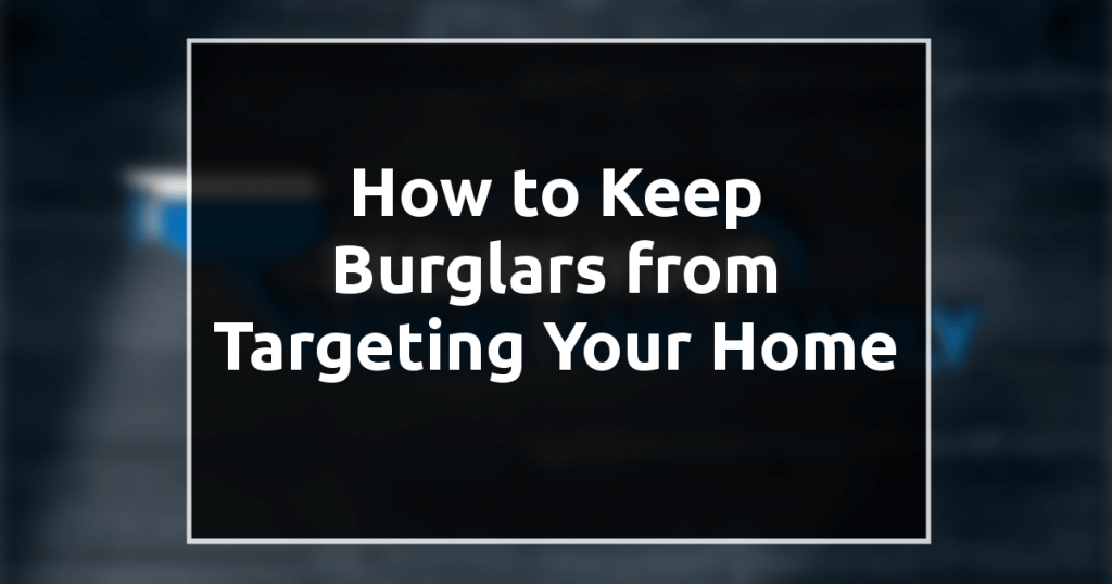 How to Keep Burglars from Targeting Your Home