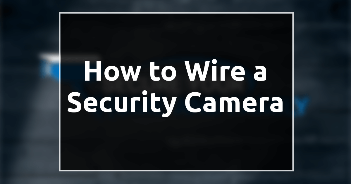 How to Wire a Security Camera
