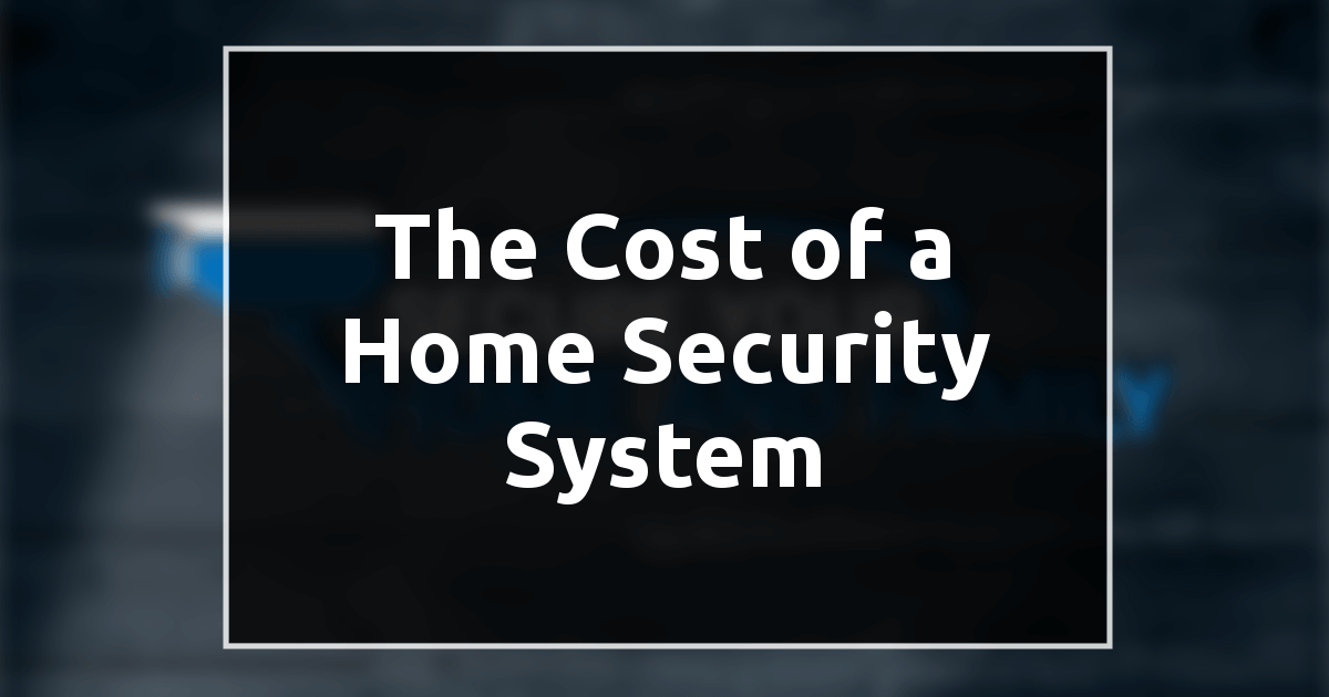 The Cost of a Home Security System